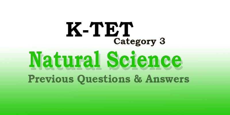 KTET |Category III | Natural Science |Previous Questions & Answers | 2
